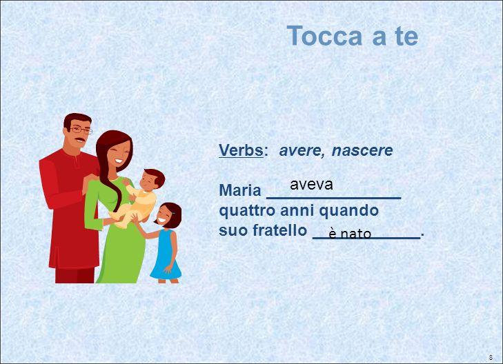 Tocca a teVerbs: avere, nascere Maria _______________ quattro anni quando suo fratello ____________.