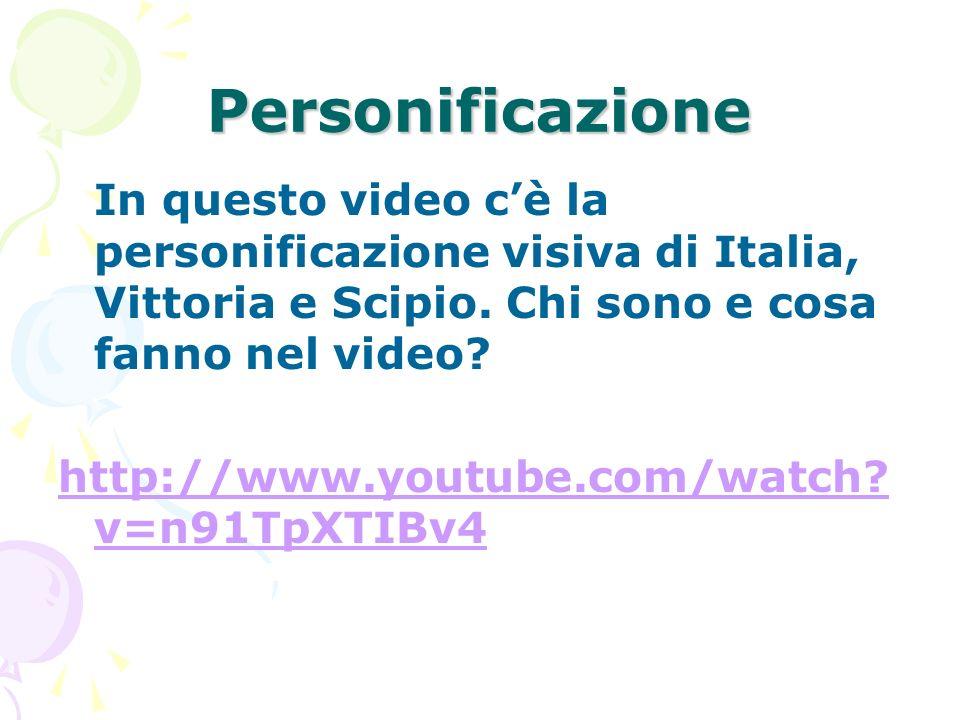 Personificazione In questo video c'è la personificazione visiva di Italia, Vittoria e Scipio. Chi sono e cosa fanno nel video