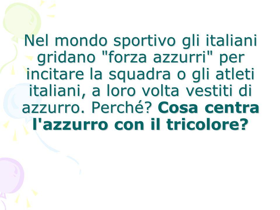 Nel mondo sportivo gli italiani gridano forza azzurri per incitare la squadra o gli atleti italiani, a loro volta vestiti di azzurro.