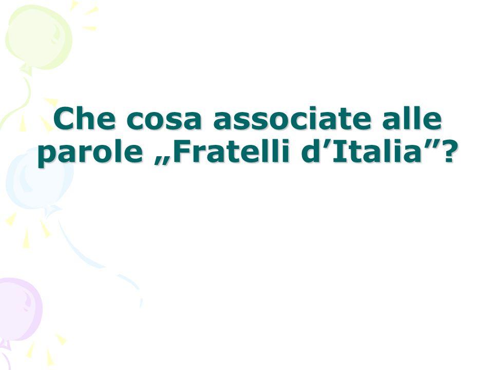 """Che cosa associate alle parole """"Fratelli d'Italia"""