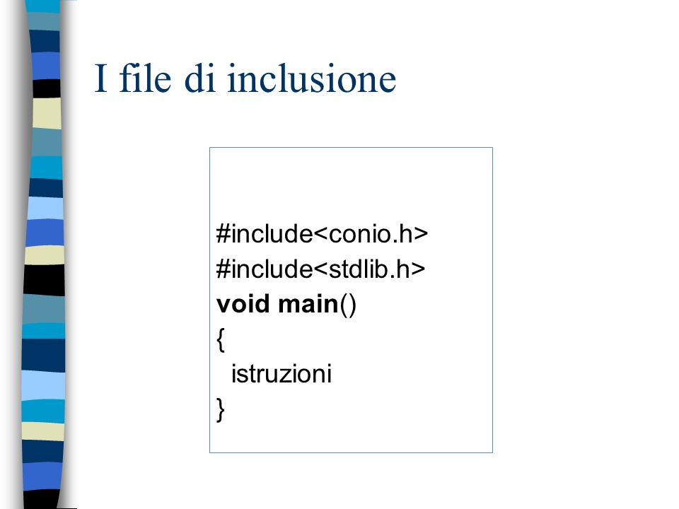 I file di inclusione #include<conio.h> #include<stdlib.h>