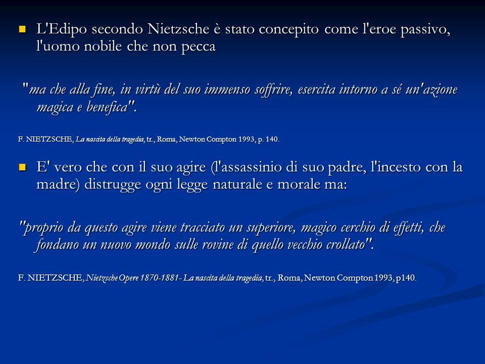 L Edipo secondo Nietzsche è stato concepito come l eroe passivo, l uomo nobile che non pecca