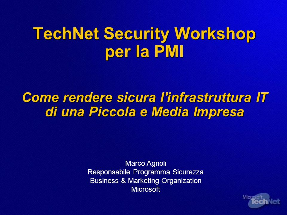 3/25/2017 3:51 AM TechNet Security Workshop per la PMI Come rendere sicura l infrastruttura IT di una Piccola e Media Impresa.