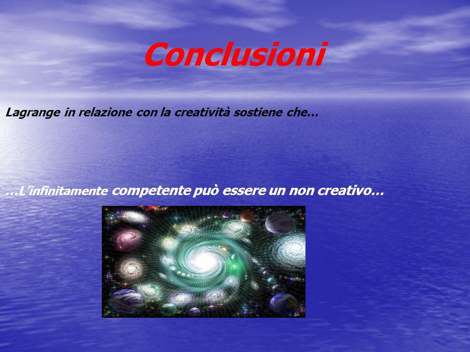 Conclusioni …L'infinitamente competente può essere un non creativo…