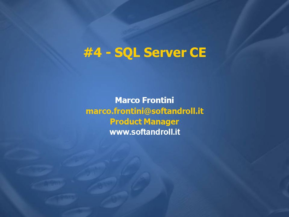 #4 - SQL Server CE Marco Frontini marco.frontini@softandroll.it