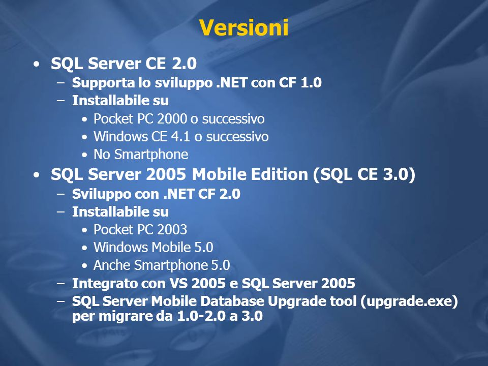 Versioni SQL Server CE 2.0 SQL Server 2005 Mobile Edition (SQL CE 3.0)