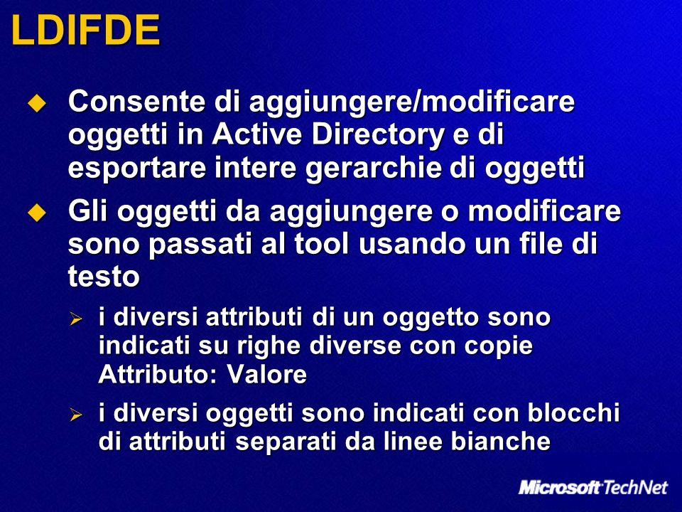 LDIFDE Consente di aggiungere/modificare oggetti in Active Directory e di esportare intere gerarchie di oggetti.