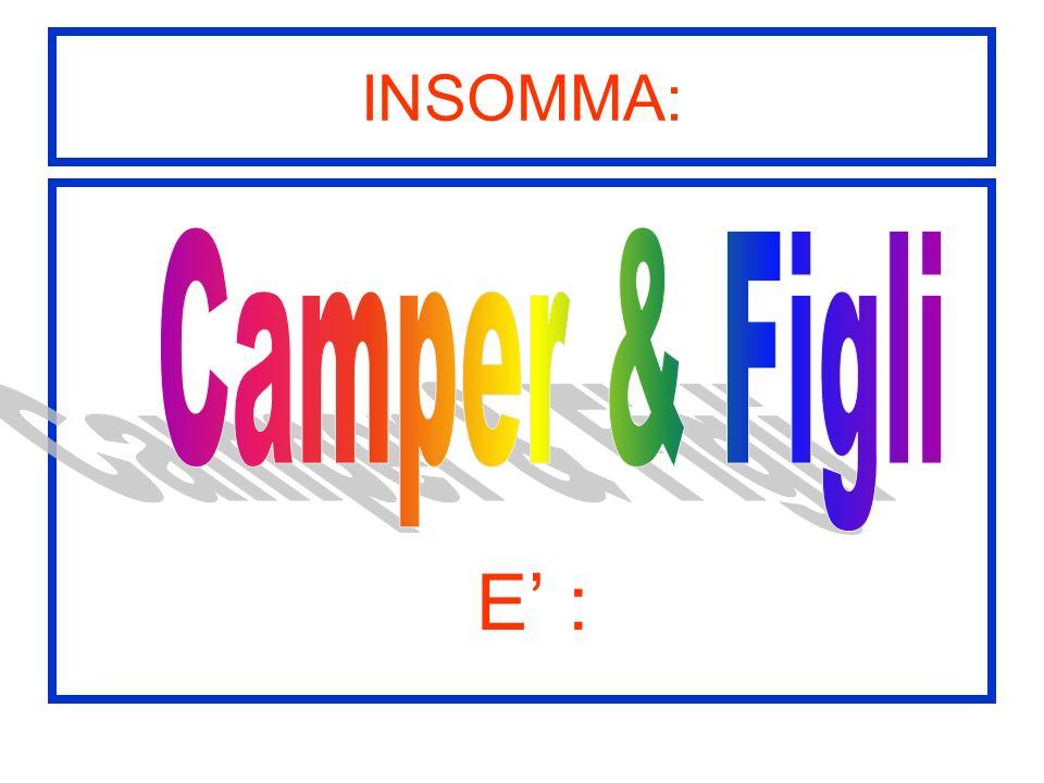 INSOMMA: E' : Camper & Figli