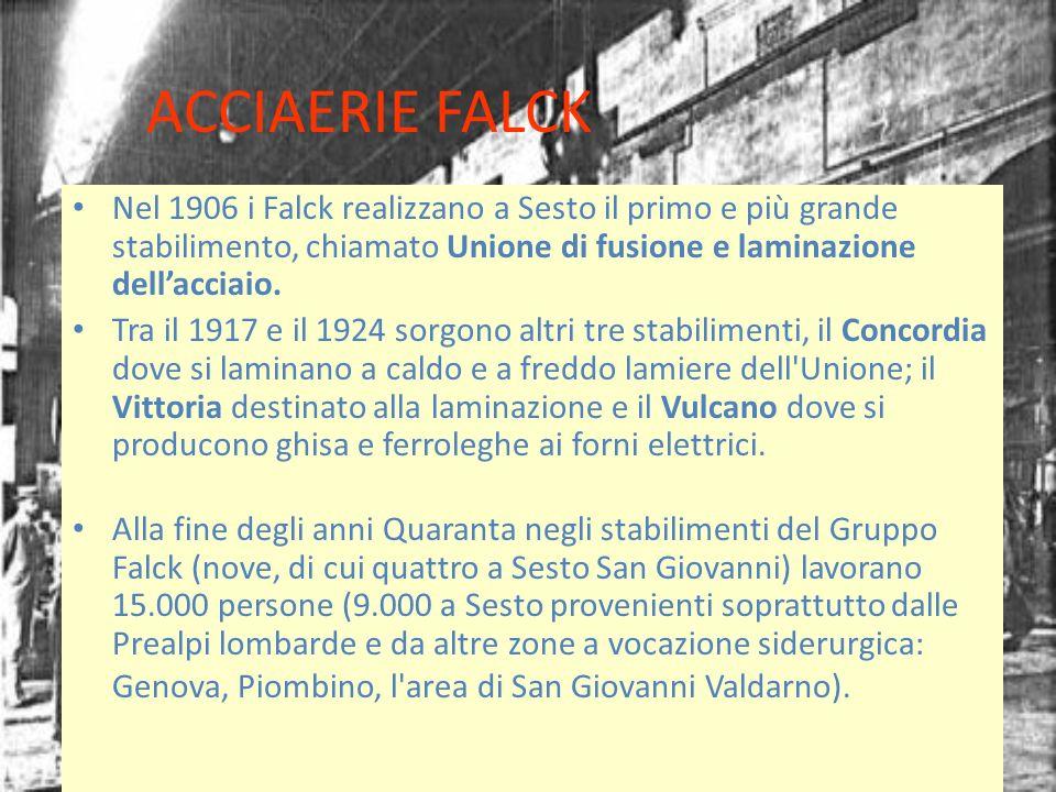 ACCIAERIE FALCK Nel 1906 i Falck realizzano a Sesto il primo e più grande stabilimento, chiamato Unione di fusione e laminazione dell'acciaio.