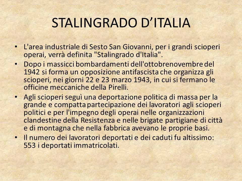 STALINGRADO D'ITALIA L area industriale di Sesto San Giovanni, per i grandi scioperi operai, verrà definita Stalingrado d Italia .