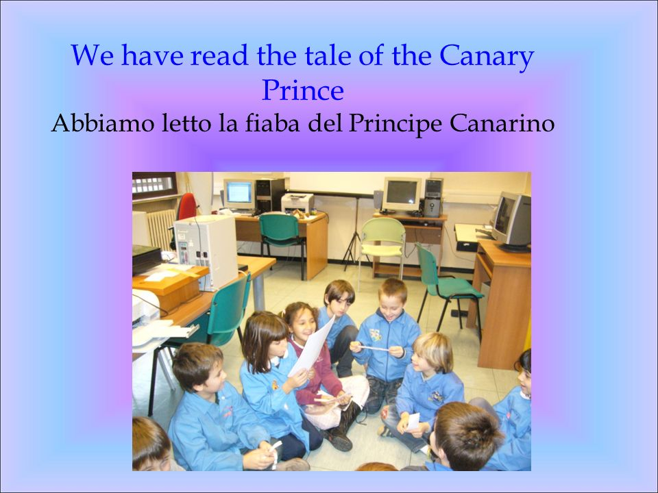We have read the tale of the Canary Prince Abbiamo letto la fiaba del Principe Canarino