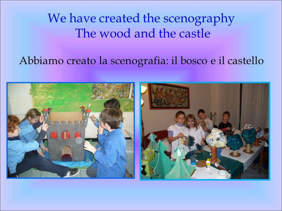 We have created the scenography The wood and the castle Abbiamo creato la scenografia: il bosco e il castello