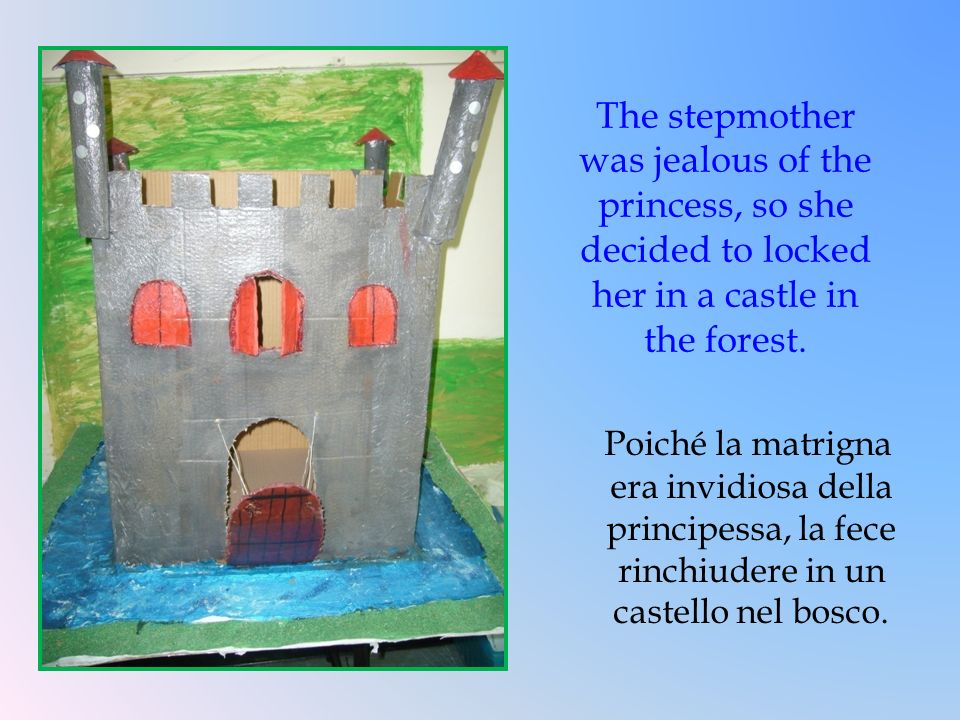 The stepmother was jealous of the princess, so she decided to locked her in a castle in the forest.