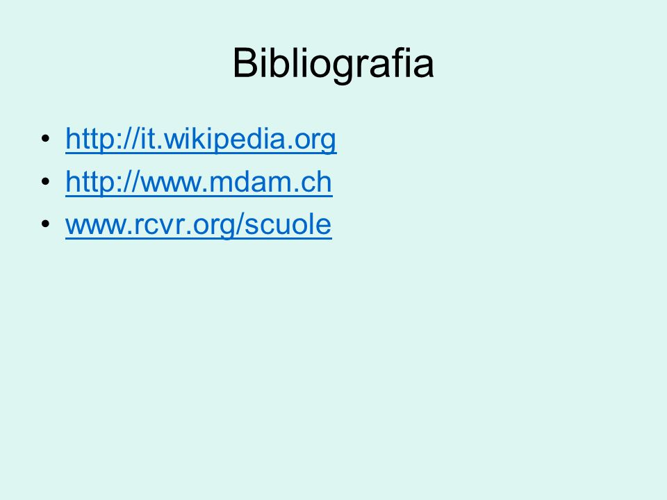 Bibliografia http://it.wikipedia.org http://www.mdam.ch