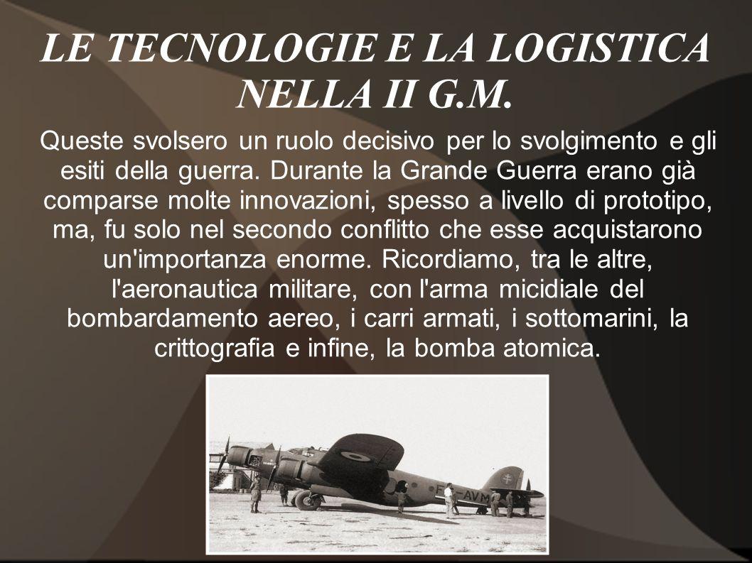 LE TECNOLOGIE E LA LOGISTICA NELLA II G.M.