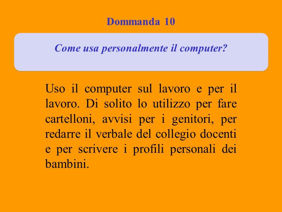 Dommanda 10 Come usa personalmente il computer