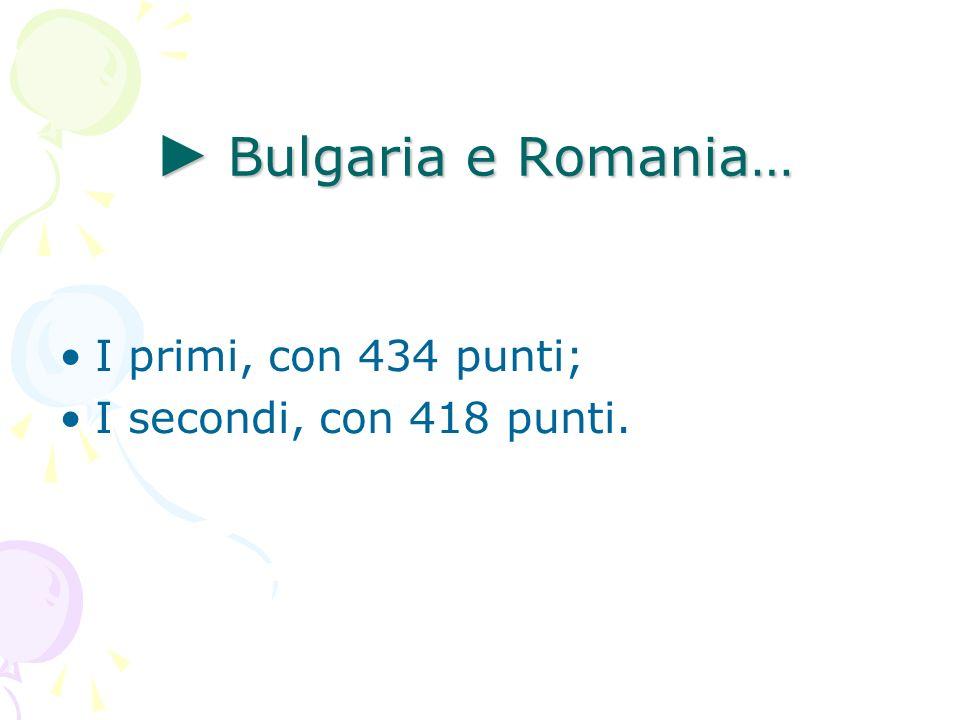 ► Bulgaria e Romania… I primi, con 434 punti;