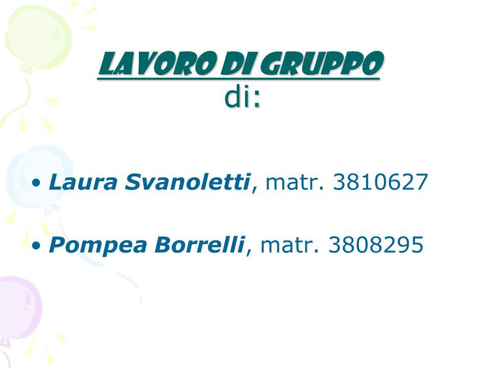 Lavoro di gruppo di: Laura Svanoletti, matr. 3810627
