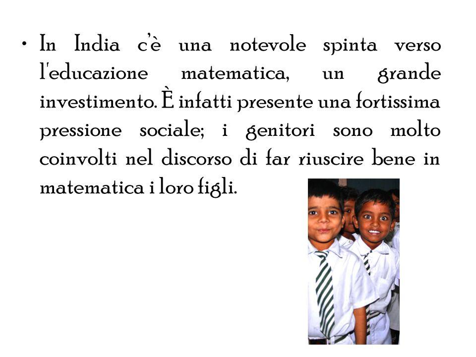 In India c'è una notevole spinta verso l educazione matematica, un grande investimento.