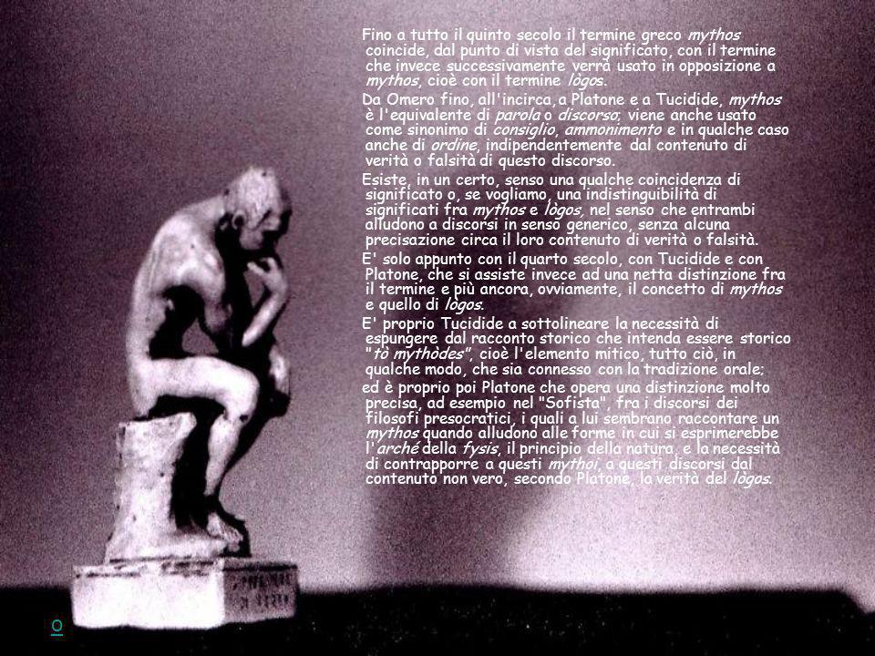 Fino a tutto il quinto secolo il termine greco mythos coincide, dal punto di vista del significato, con il termine che invece successivamente verrà usato in opposizione a mythos, cioè con il termine lògos.