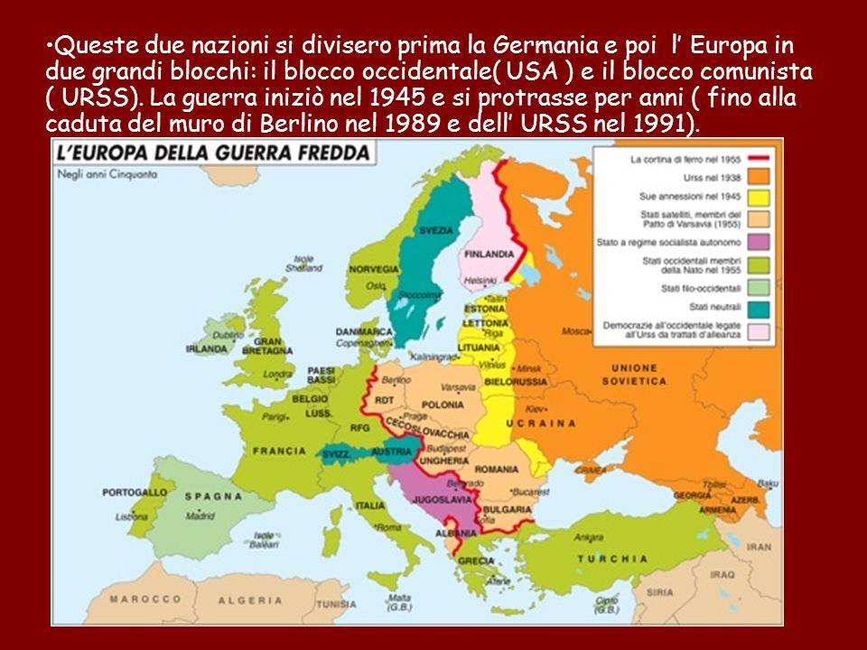 Queste due nazioni si divisero prima la Germania e poi l' Europa in due grandi blocchi: il blocco occidentale( USA ) e il blocco comunista ( URSS).