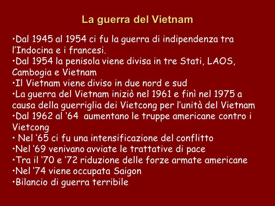 La guerra del Vietnam Dal 1945 al 1954 ci fu la guerra di indipendenza tra l'Indocina e i francesi.