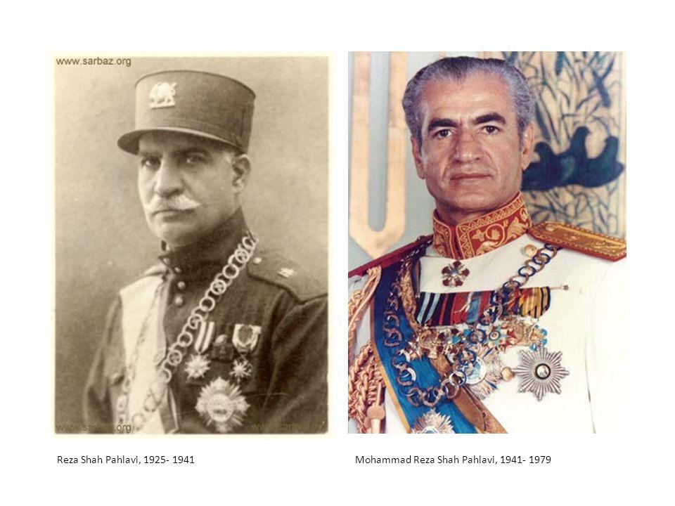 Reza Shah Pahlavi, 1925- 1941 Mohammad Reza Shah Pahlavi, 1941- 1979