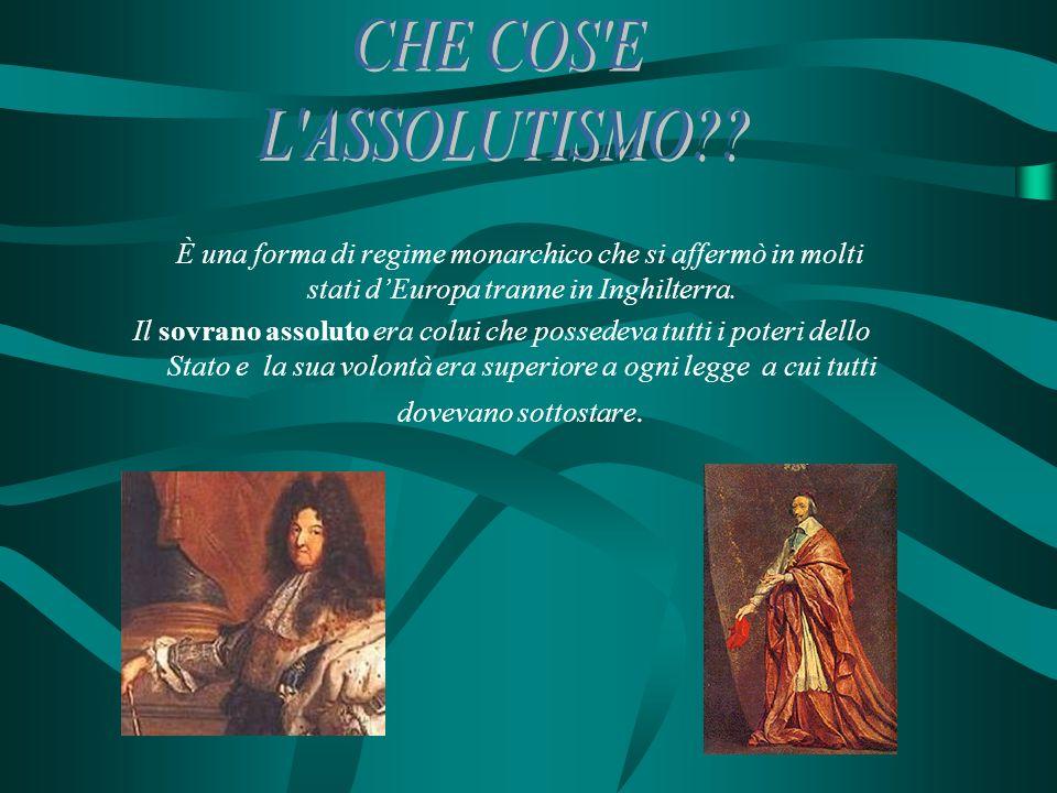 CHE COS E L ASSOLUTISMO È una forma di regime monarchico che si affermò in molti stati d'Europa tranne in Inghilterra.