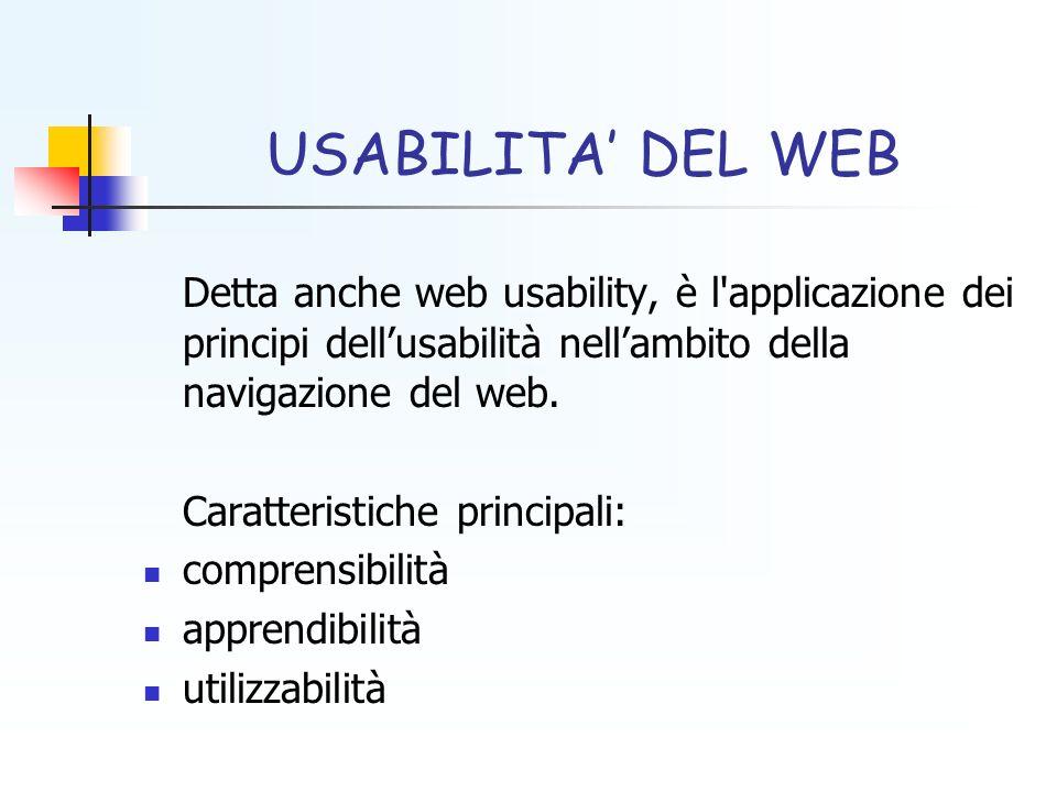 USABILITA' DEL WEBDetta anche web usability, è l applicazione dei principi dell'usabilità nell'ambito della navigazione del web.