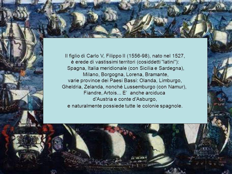 Il figlio di Carlo V, Filippo II (1556-98), nato nel 1527,