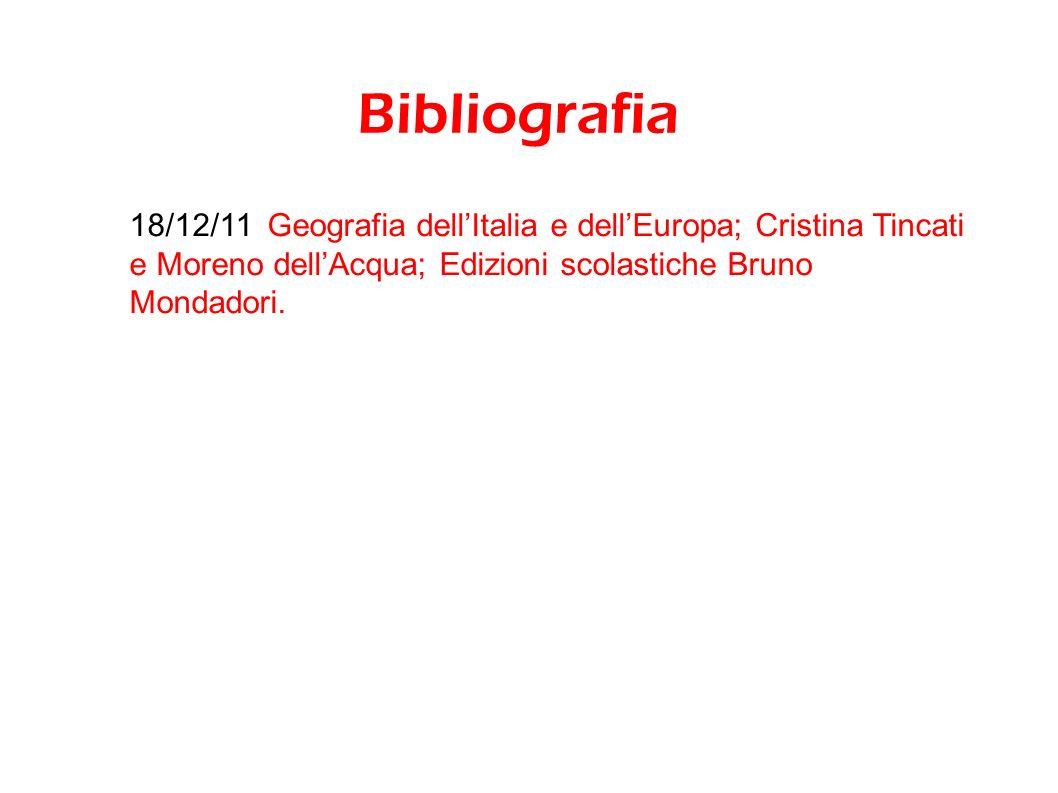 Bibliografia 18/12/11 Geografia dell'Italia e dell'Europa; Cristina Tincati e Moreno dell'Acqua; Edizioni scolastiche Bruno Mondadori.
