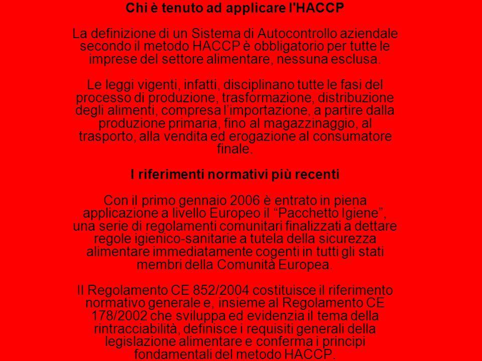 Chi è tenuto ad applicare l HACCP La definizione di un Sistema di Autocontrollo aziendale secondo il metodo HACCP è obbligatorio per tutte le imprese del settore alimentare, nessuna esclusa.