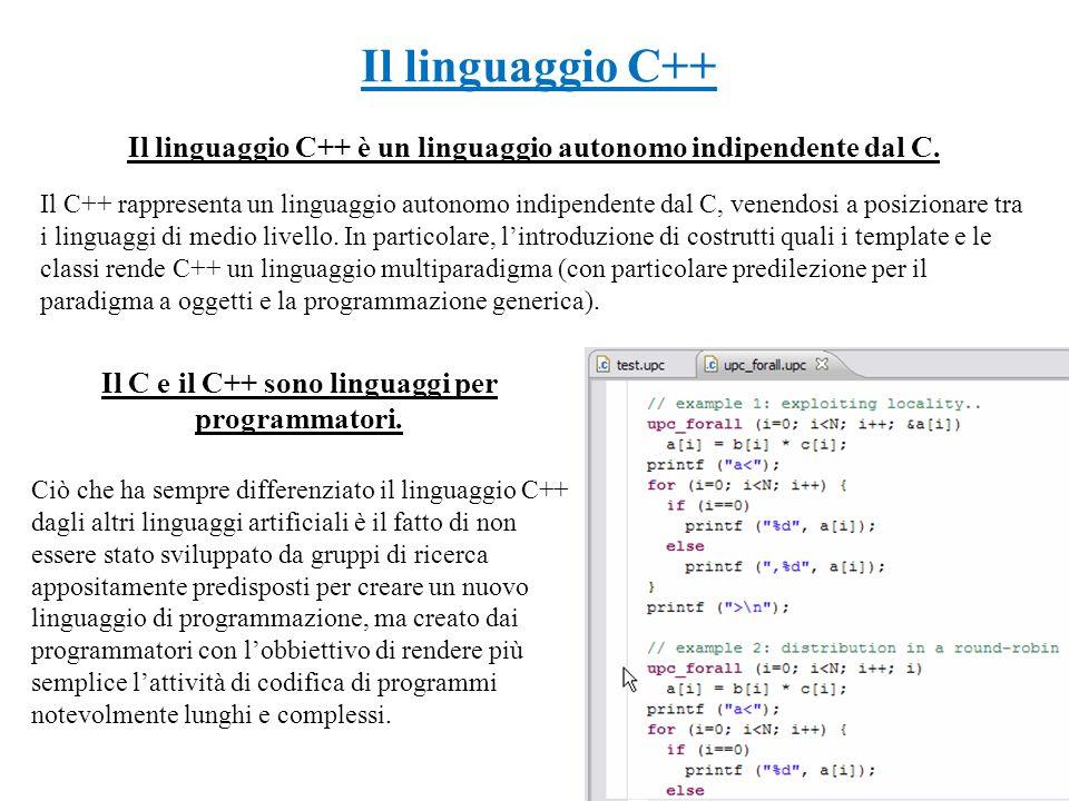 Il linguaggio C++ Il linguaggio C++ è un linguaggio autonomo indipendente dal C.