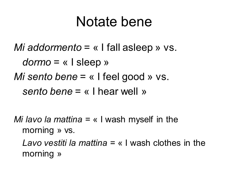 Notate bene Mi addormento = « I fall asleep » vs. dormo = « I sleep »