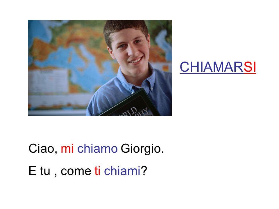 CHIAMARSI Ciao, mi chiamo Giorgio. E tu , come ti chiami