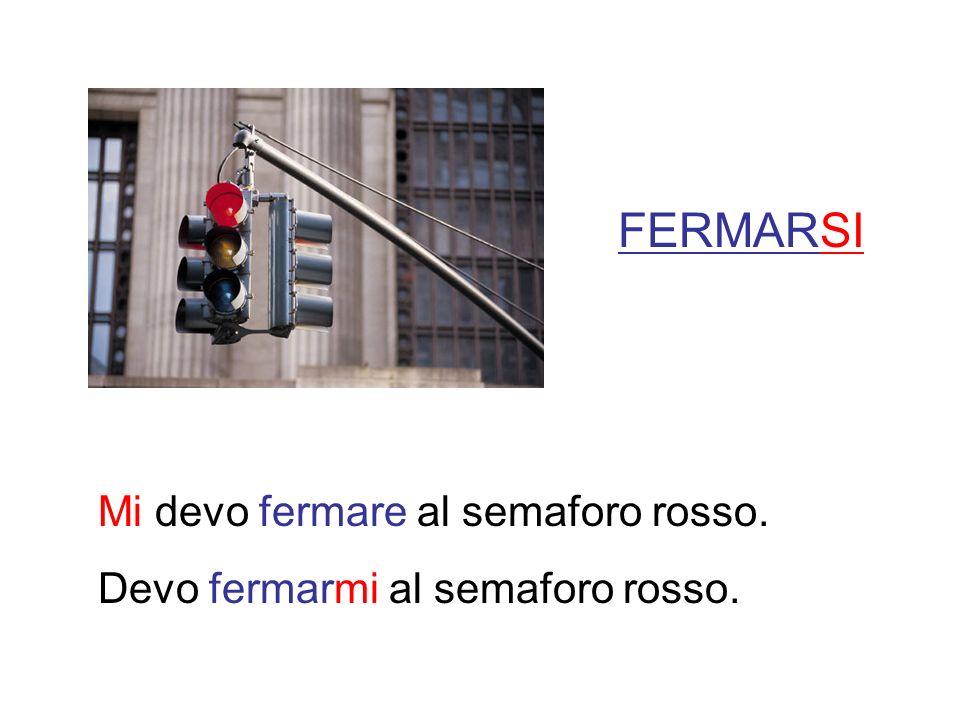 FERMARSI Mi devo fermare al semaforo rosso.