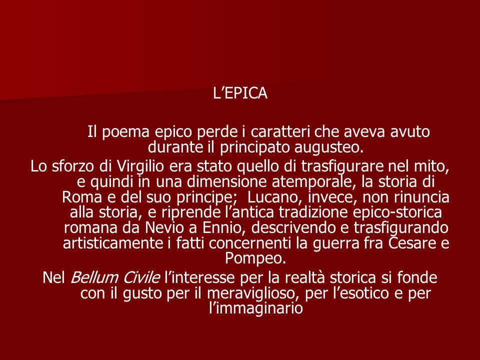 L'EPICA Il poema epico perde i caratteri che aveva avuto durante il principato augusteo.
