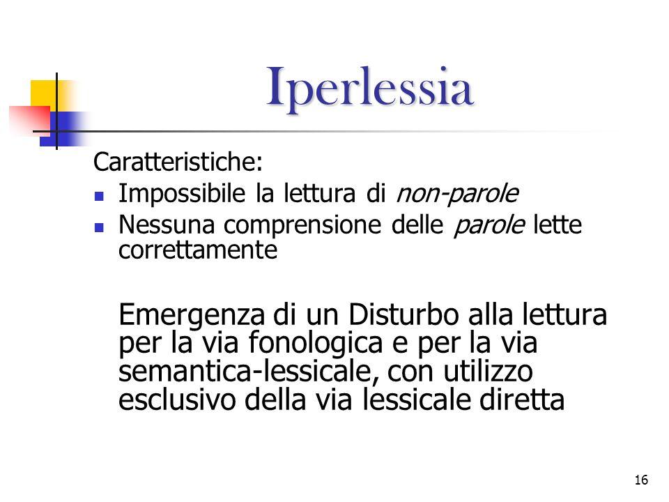 Iperlessia Caratteristiche: Impossibile la lettura di non-parole. Nessuna comprensione delle parole lette correttamente.