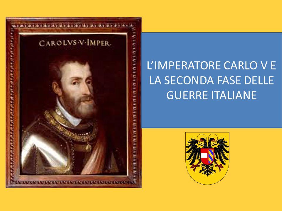 L'IMPERATORE CARLO V E LA SECONDA FASE DELLE GUERRE ITALIANE