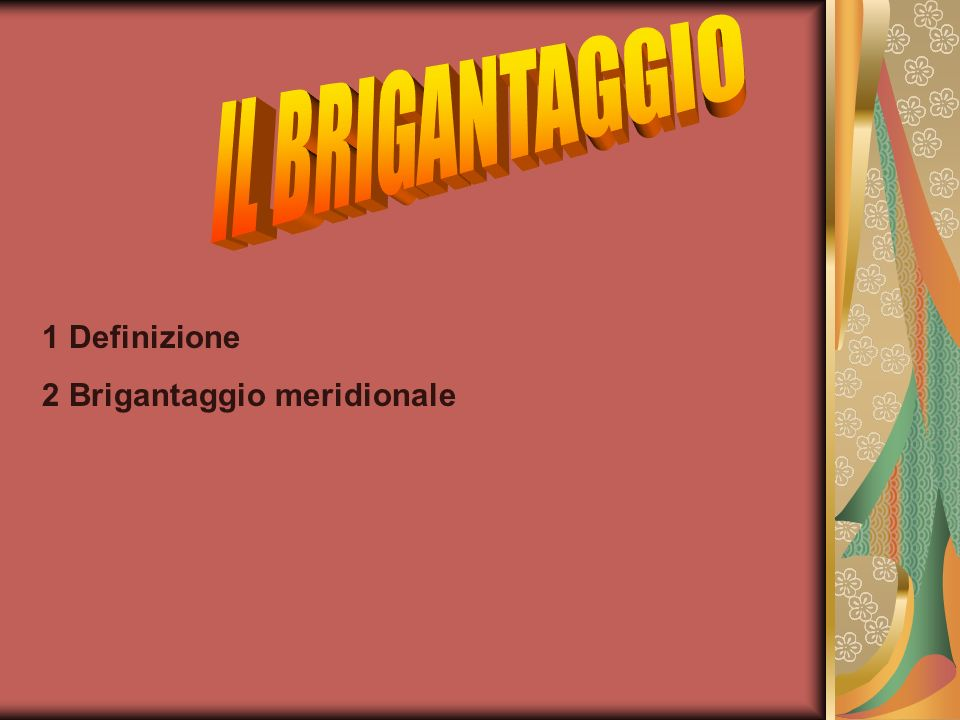 IL BRIGANTAGGIO 1 Definizione 2 Brigantaggio meridionale