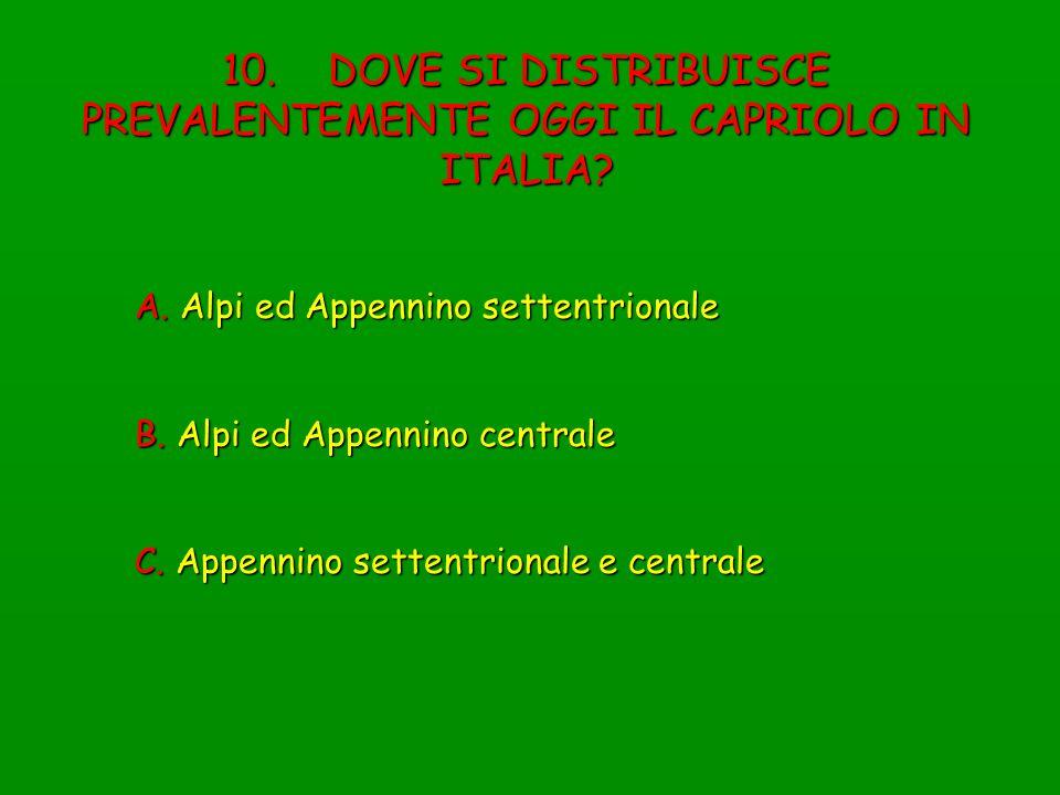 10. DOVE SI DISTRIBUISCE PREVALENTEMENTE OGGI IL CAPRIOLO IN ITALIA