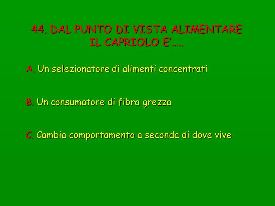 44. DAL PUNTO DI VISTA ALIMENTARE IL CAPRIOLO E'…..