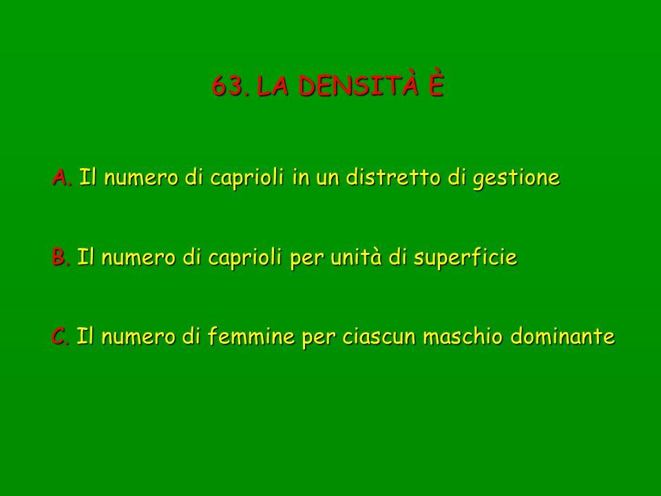 63. LA DENSITÀ È A. Il numero di caprioli in un distretto di gestione