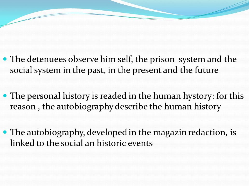 The detenuees observe him self, the prison system and the social system in the past, in the present and the future