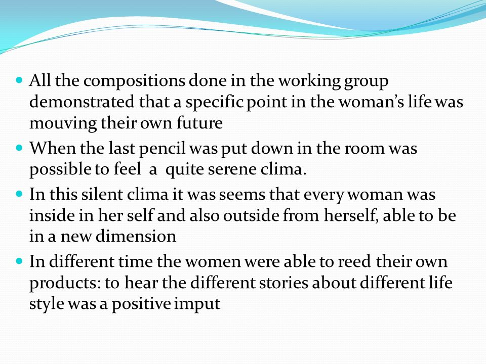 All the compositions done in the working group demonstrated that a specific point in the woman's life was mouving their own future