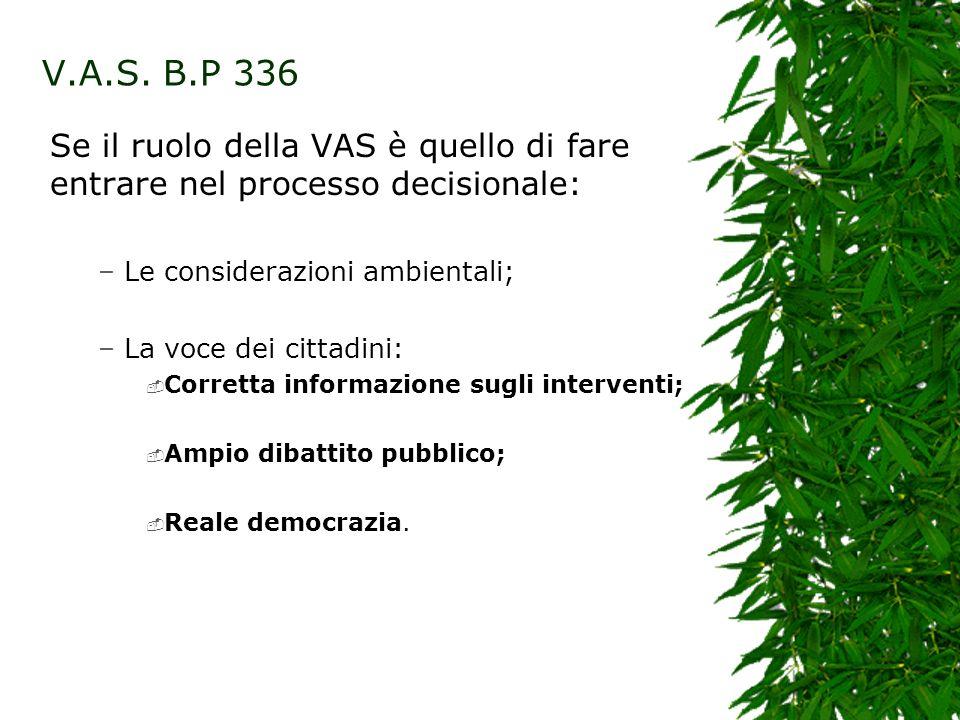 V.A.S. B.P 336 Se il ruolo della VAS è quello di fare entrare nel processo decisionale: Le considerazioni ambientali;