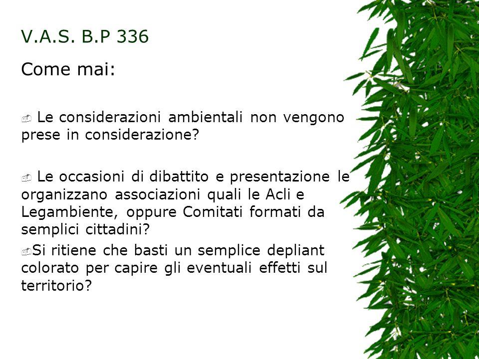 V.A.S. B.P 336 Come mai: Le considerazioni ambientali non vengono prese in considerazione