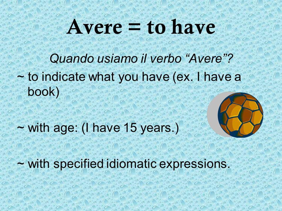 Quando usiamo il verbo Avere