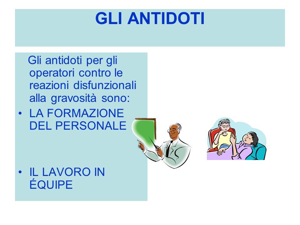 GLI ANTIDOTI Gli antidoti per gli operatori contro le reazioni disfunzionali alla gravosità sono: LA FORMAZIONE DEL PERSONALE.
