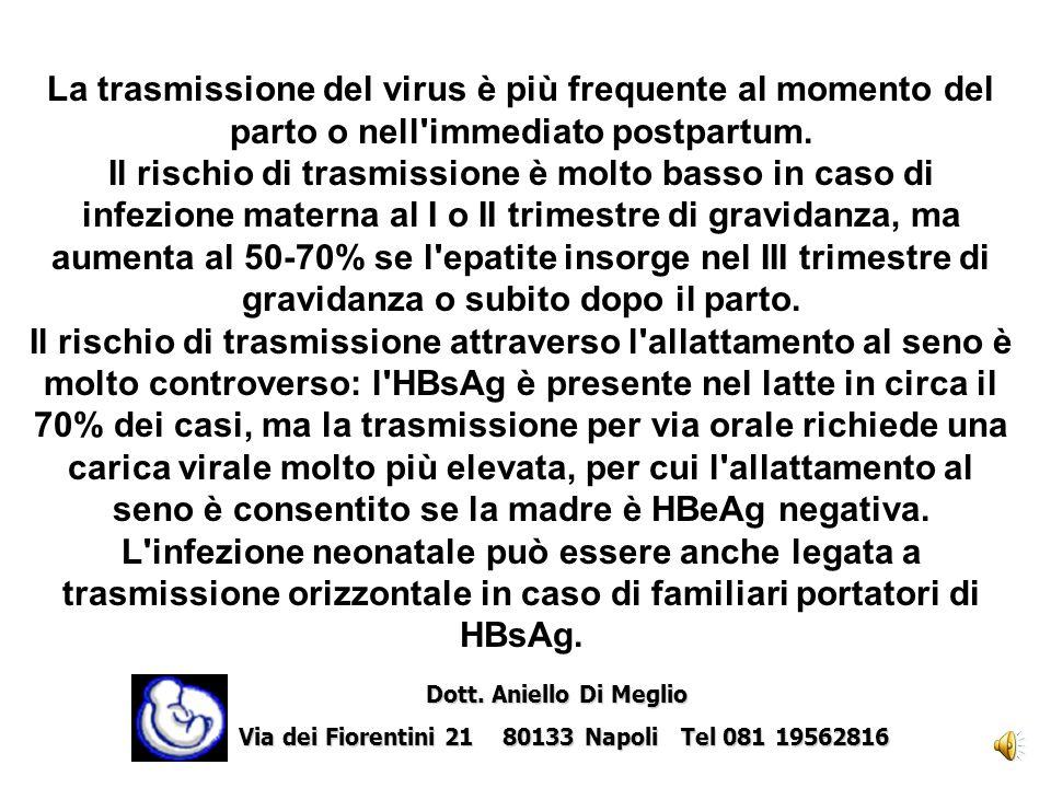 La trasmissione del virus è più frequente al momento del parto o nell immediato postpartum.